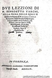 Due lezzioni di Benedetto Varchi nella prima delle quali si dichiara un sonetto di Michelagnolo Buonarroti. Nella seconda si disputa quale sia piu nobile arte la Scultura o la Pittura, con una lettera d'esso Michelagnolo...